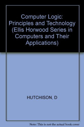 9780745803173: Computer Logic: Principles and Technology (Ellis Horwood Series in Computers and Their Applications)