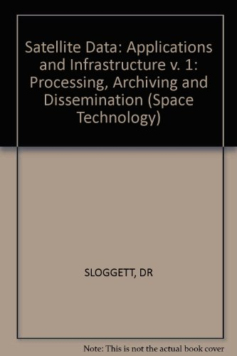 9780745803210: Sloggett: Satellite Data: Processing Archiving & Dissemination: Applica & Infrastructure V 1