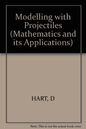 Modelling with Projectiles (Mathematics and Its Applications): Hart, Derek; Croft, Tony
