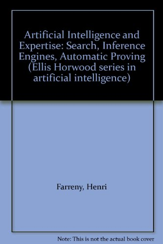 9780745804262: Artificial Intelligence and Expertise: Search, Inference Engines, Automatic Proving (Ellis Horwood series in artificial intelligence)