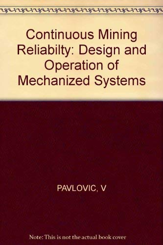 9780745804415: Continuous Mining Reliabilty: Design and Operation of Mechanized Systems (Ellis Horwood series in mining and mineral resources engineering)