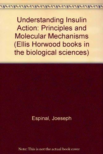 Understanding Insulin Action: Principles and Molecular Mechanisms (Ellis Horwood books in the ...