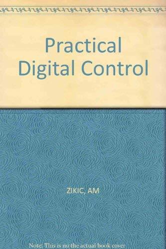 Practical Digital Control (Ellis Horwood series in electrical and electronic engineering): ...
