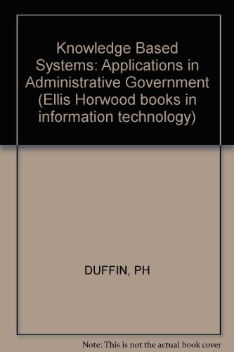 Knowledge Based Systems: Applications in Administrative Government (Ellis Horwood books in ...