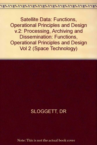 9780745806792: Satellite Data: Functions, Operational Principles and Design v.2: Processing, Archiving and Dissemination (Space Technology) (Vol 2)