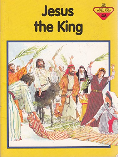 9780745917917: Jesus the King (The Lion Story Bible, 46)