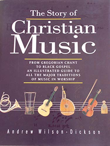 The Story of Christian Music: Wilson-Dickson, Andrew