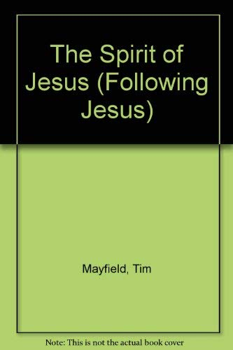 The Spirit of Jesus (Following Jesus): Mayfield, Tim and