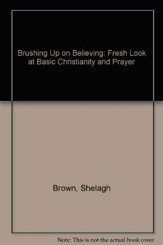 9780745929699: Brushing Up on Believing: Fresh Look at Basic Christianity and Prayer