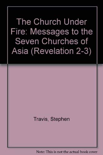 The Church Under Fire: Messages to the: Stephen Travis