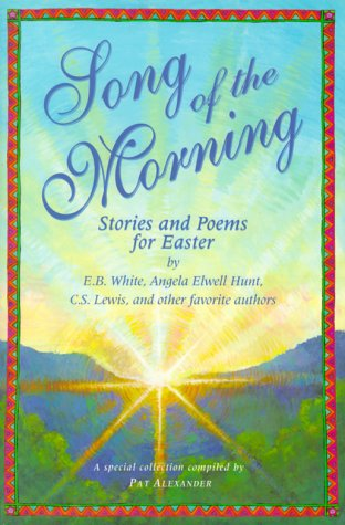 Song of the Morning: Easter Stories and: E. B. White;