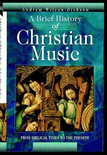 Brief History of Christian Music: From Biblical: Wilson-Dickson, Andrew
