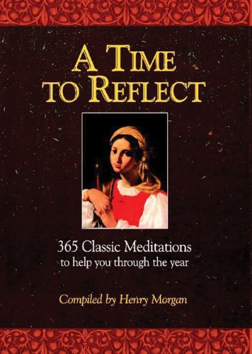 A Time to Reflect: 365 Classic Meditations: Morgan, Henry