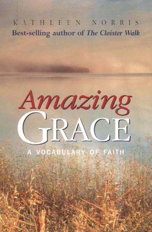Amazing Grace: A Vocabulary of Faith: Kathleen Norris