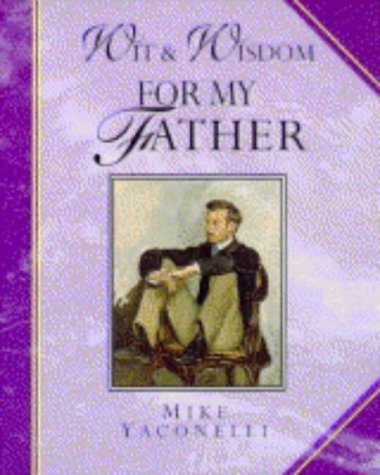 Wit & Wisdom for My Father (Giftlines: Wit & Wisdom) (9780745942216) by Mike Yaconelli