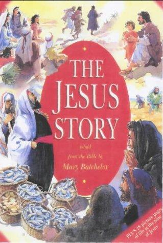 The Jesus Story: Mary Batchelor; Illustrator-John