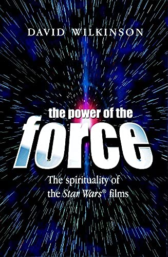 "The Power of the Force: The Spirituality of the ""Star Wars"" Films (0745944027) by David Wilkinson"