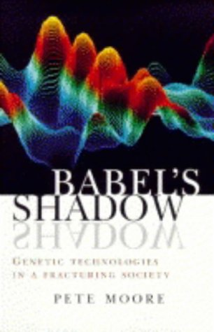 Babel's Shadow: Genetic Technologies in a Fracturing Society: Moore, Pete