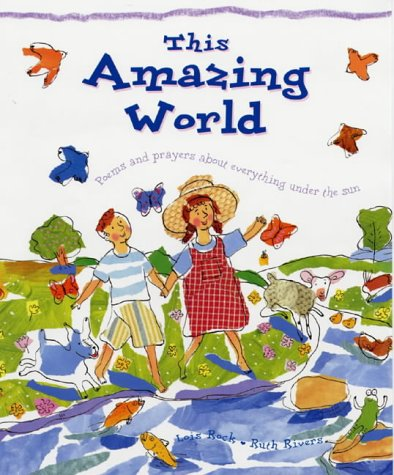 This Amazing World: Poems and Prayers of Wonder and Delight (9780745946672) by Lois Rock