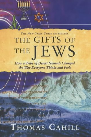 9780745950549: The Gifts of the Jews: How a Tribe of Desert Nomads Changed the Way Everyone Thinks and Feels (Hinges of History)
