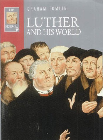 Luther and His World (Lion Histories) (074595068X) by Tomlin, Graham