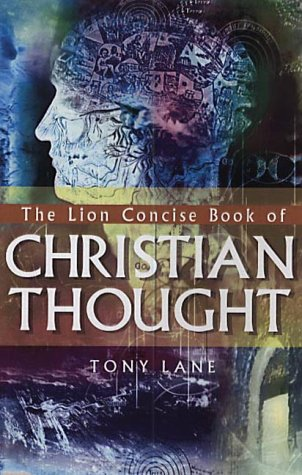 The Lion Concise Book of Christian Thought (The Lion concise reference library) (0745950892) by Tony Lane