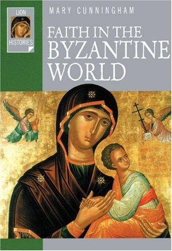 9780745951003: Faith in the Byzantine World (Lion Histories)