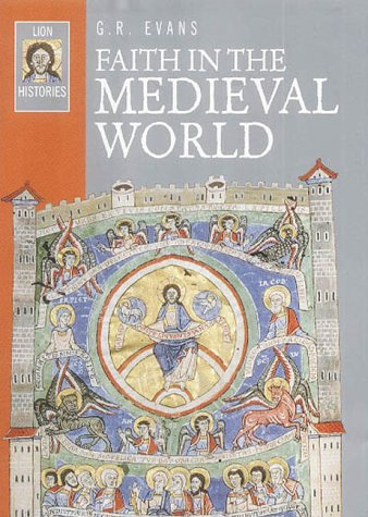 Faith in the Medieval World (Lion Histories): G. R. Evans