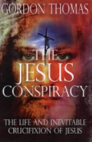 The Jesus Conspiracy: The Life and Crucifiction of Christ: Thomas, Gordon