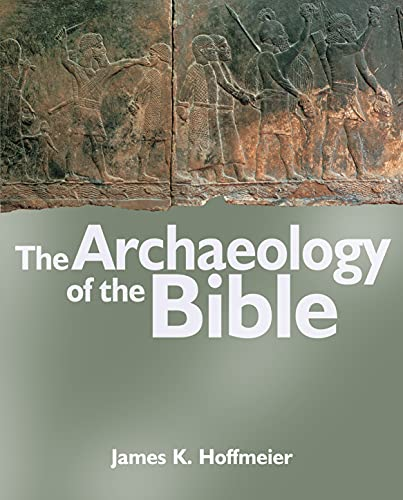 The Archaeology of the Bible: Hoffmeier, James K.