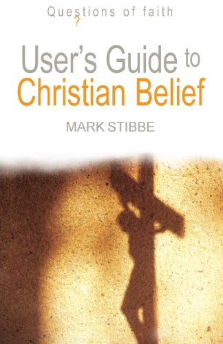User's Guide to Christian Belief (Questions of Faith): Mark W. G. Stibbe
