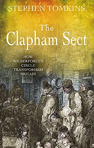 9780745953069: The Clapham Sect: How Wilberforce's Circle Transformed Britain