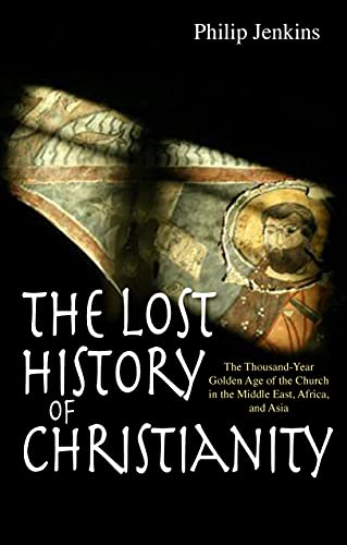 9780745953670: The Lost History of Christianity: The Thousand-year Golden Age of the Church in the Middle East, Africa, and Asia