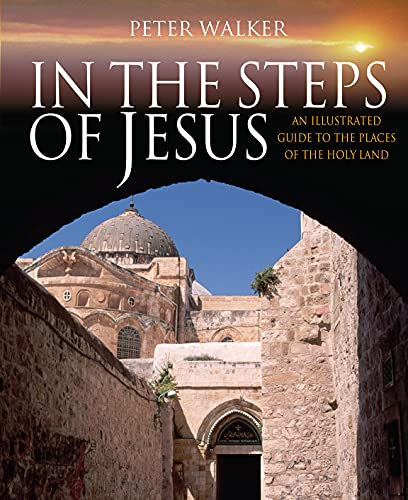9780745953861: In the Steps of Jesus: An Illustrated Guide to the Places of the Holy Land (In the Steps of Series)