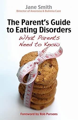 The Parent's Guide to Eating Disorders: What Every Parent Needs to Know: Smith, Jane