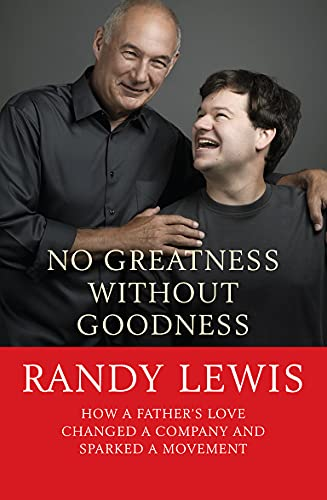 9780745956183: No Greatness without Goodness: How a Father's Love Changed a Company and Sparked a Movement