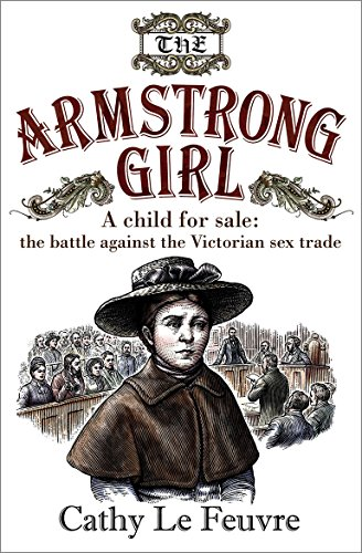 The Armstrong Girl: A Child for Sale: The Battle Against the Victorian Sex Trade: Le Feuvre, Cathy