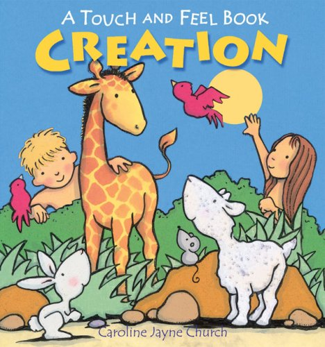 Creation: A Touch and Feel Book (Touch and Feel Books (Lion Hudson)): Caroline Jayne Church
