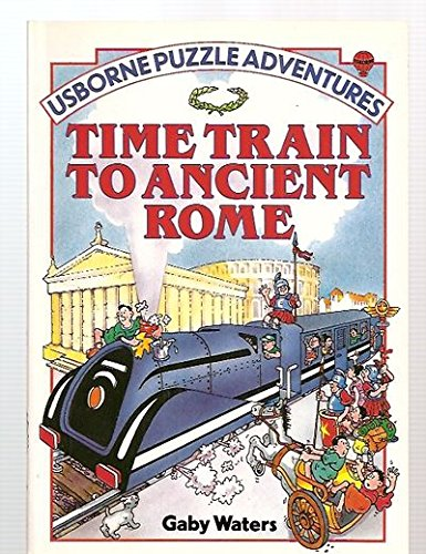 9780746001530: Time Train to Ancient Rome (Usborne Puzzle Adventures Ser.)