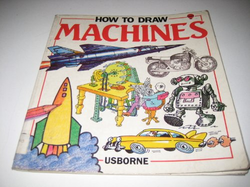How to Draw Machines (0746001762) by Anita Ganeri; Kim Blundell; Moira Butterfield