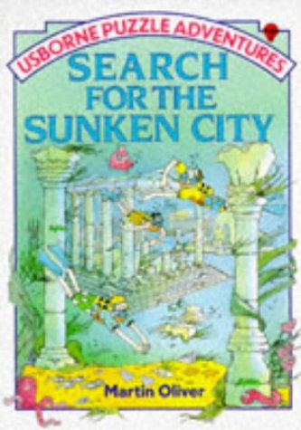 Search for the Sunken City (Usborne Puzzle Adventures): Martin Oliver