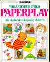 Paperplay: Lots of Play Ideas for Young Children (You & Your Child) (0746004869) by Tyler, Jenny; Gibson, Ray