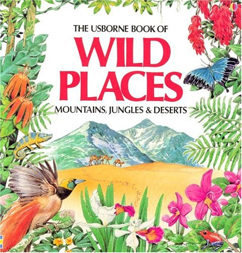 9780746007983: The Usborne Book of Wild Places: Mountains, Jungles & Deserts