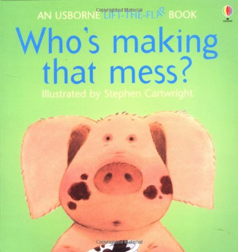 9780746008485: Who's Making That Mess? (Usborne Lift-the-Flap-Books)