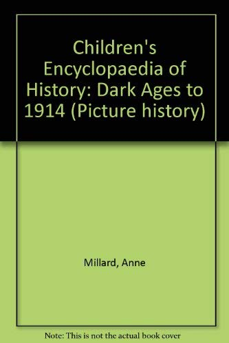 Children's Encyclopaedia of History: Dark Ages to 1914 (Picture history) (0746010192) by Anne Millard; Patricia Vanags