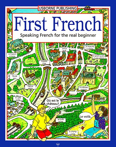 9780746010631: First French: Speaking French for the Real Beginner (Usborne First Languages)