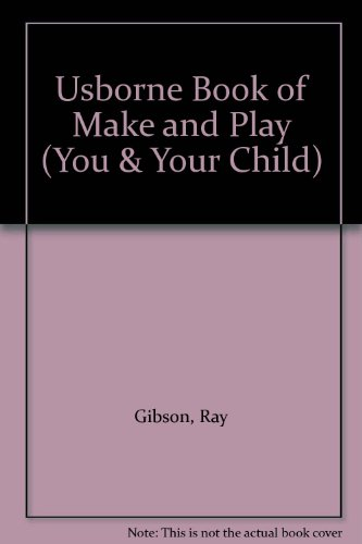 9780746012987: Usborne Book of Make and Play (You & Your Child)