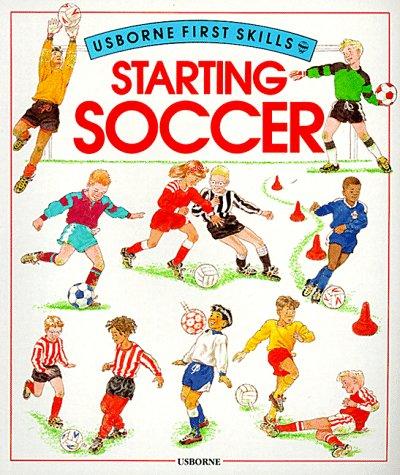9780746013847: Starting Soccer (Usborne First Skills)