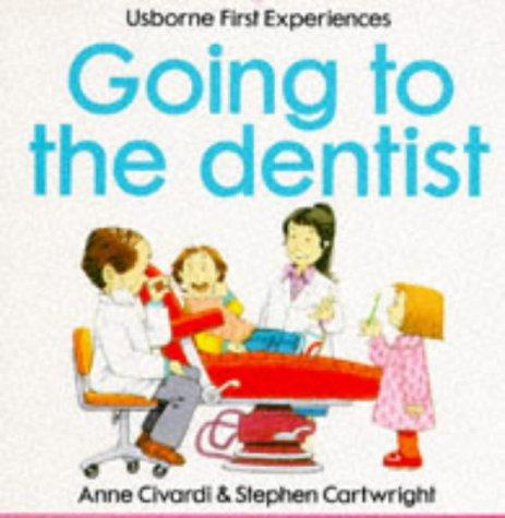 Going to the Dentist, Usborne First Experiences: Civardi, Anne, Cartwright, Stephen, ill.,