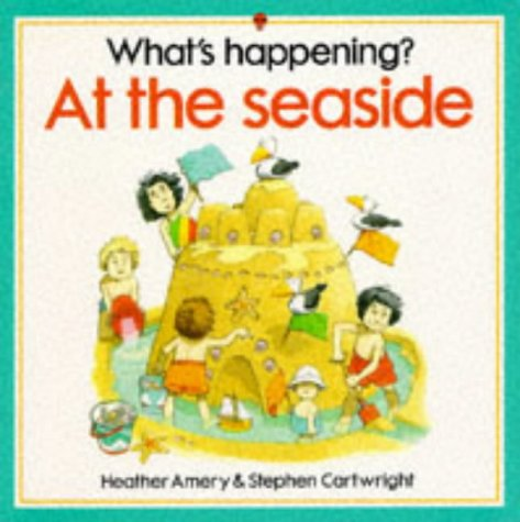 At the Seaside (What's Happening?): Cartwright, Stephen, Amery, Heather